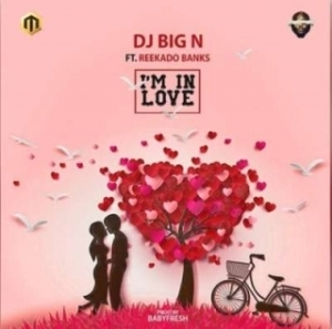 "DJ Big N - ""I'm In Love"" ft. Reekado Banks"